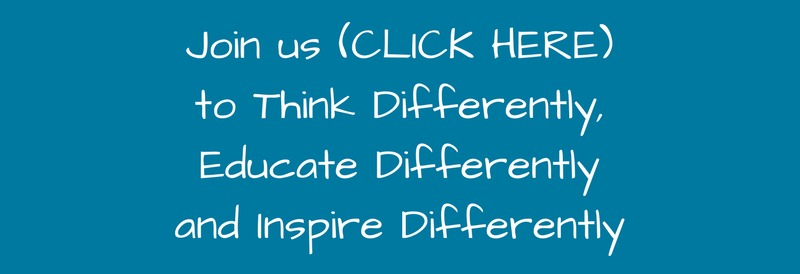 Come Join us (CLICK HERE) to Think Differently, Educate Differently and Inspire Differently